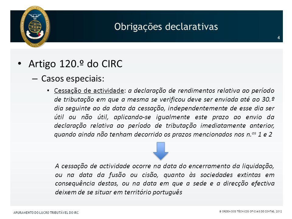 Obrigações declarativas Artigo 120.º do CIRC – Casos especiais: Cessação de actividade: a declaração de rendimentos relativa ao período de tributação