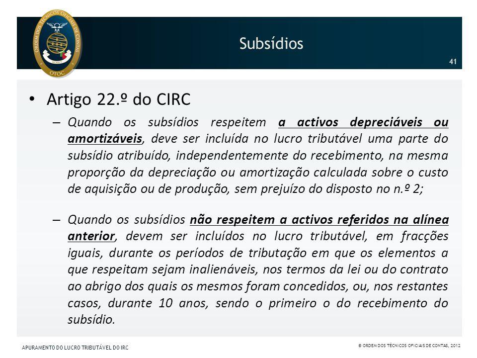 Subsídios Artigo 22.º do CIRC – Quando os subsídios respeitem a activos depreciáveis ou amortizáveis, deve ser incluída no lucro tributável uma parte