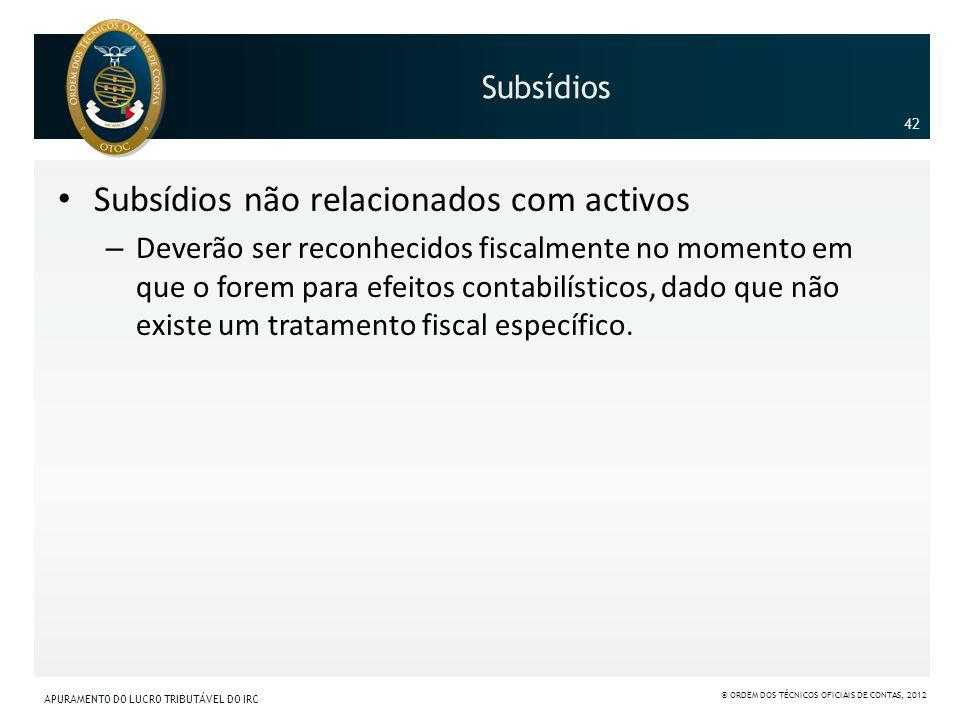 Subsídios Subsídios não relacionados com activos – Deverão ser reconhecidos fiscalmente no momento em que o forem para efeitos contabilísticos, dado q