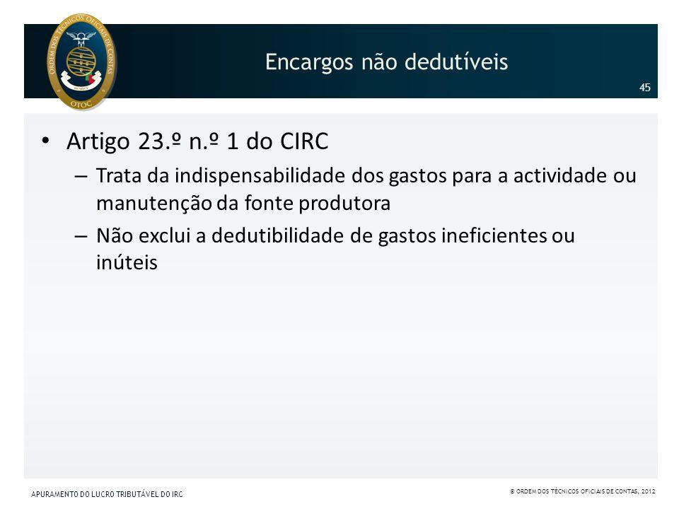 Encargos não dedutíveis Artigo 23.º n.º 1 do CIRC – Trata da indispensabilidade dos gastos para a actividade ou manutenção da fonte produtora – Não ex