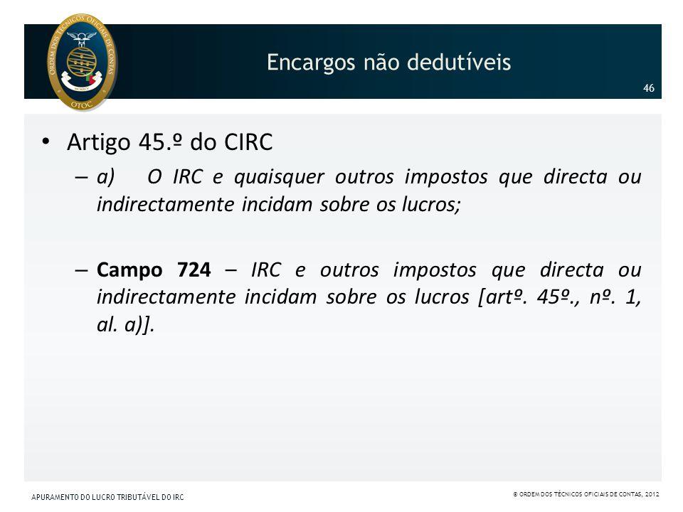 Encargos não dedutíveis Artigo 45.º do CIRC – a) O IRC e quaisquer outros impostos que directa ou indirectamente incidam sobre os lucros; – Campo 724