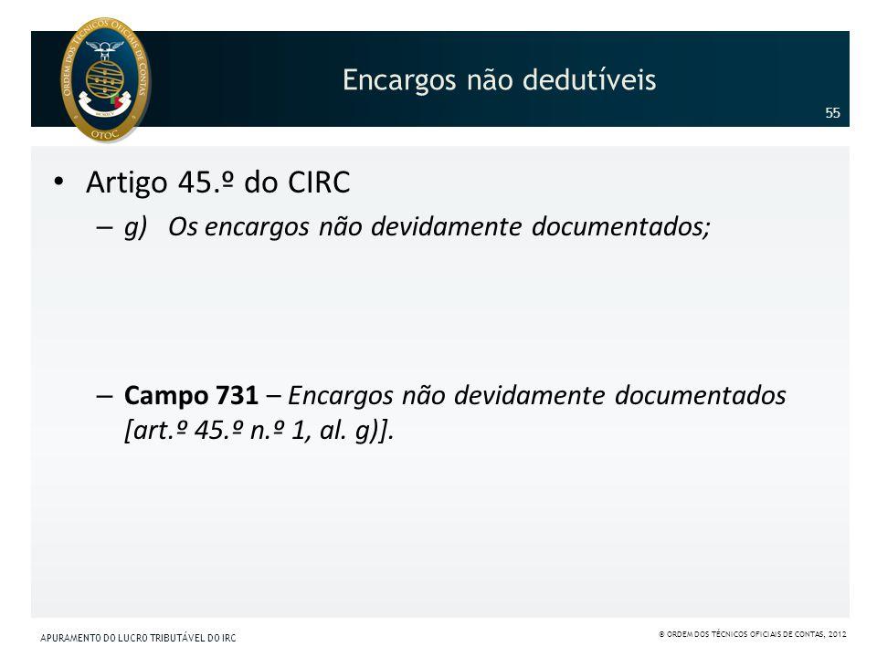 Encargos não dedutíveis Artigo 45.º do CIRC – g) Os encargos não devidamente documentados; – Campo 731 – Encargos não devidamente documentados [art.º