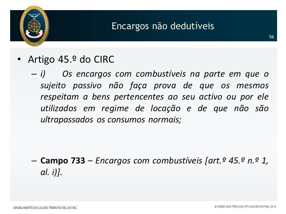 Encargos não dedutíveis Artigo 45.º do CIRC – i) Os encargos com combustíveis na parte em que o sujeito passivo não faça prova de que os mesmos respei