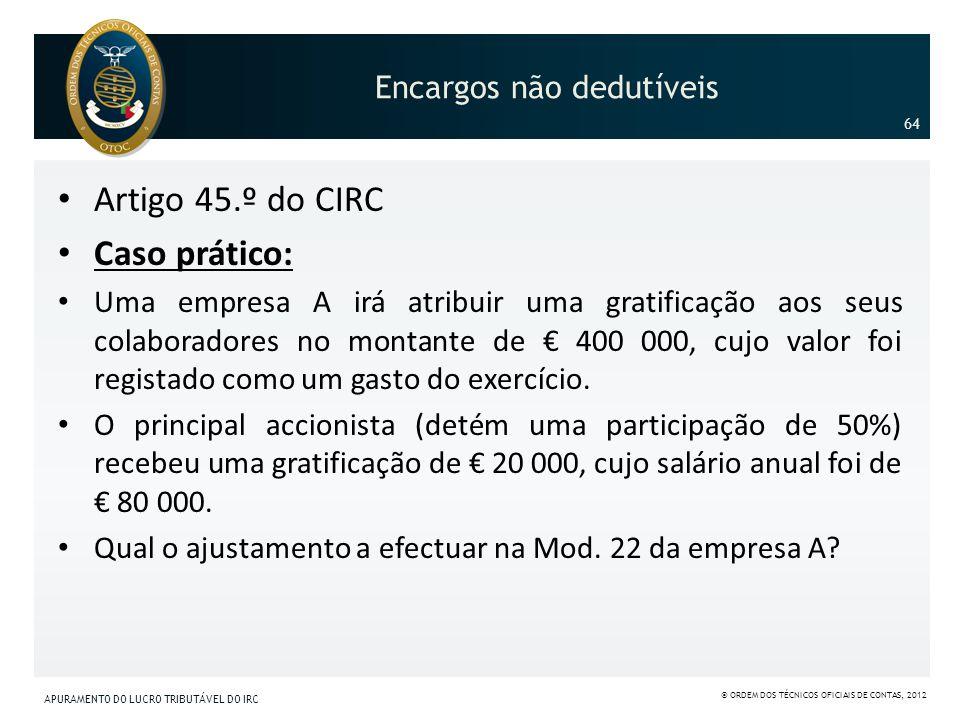 Encargos não dedutíveis Artigo 45.º do CIRC Caso prático: Uma empresa A irá atribuir uma gratificação aos seus colaboradores no montante de 400 000, c