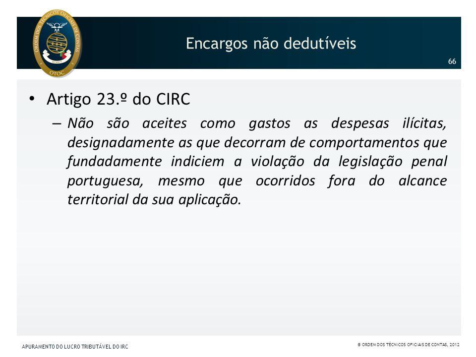 Encargos não dedutíveis Artigo 23.º do CIRC – Não são aceites como gastos as despesas ilícitas, designadamente as que decorram de comportamentos que f