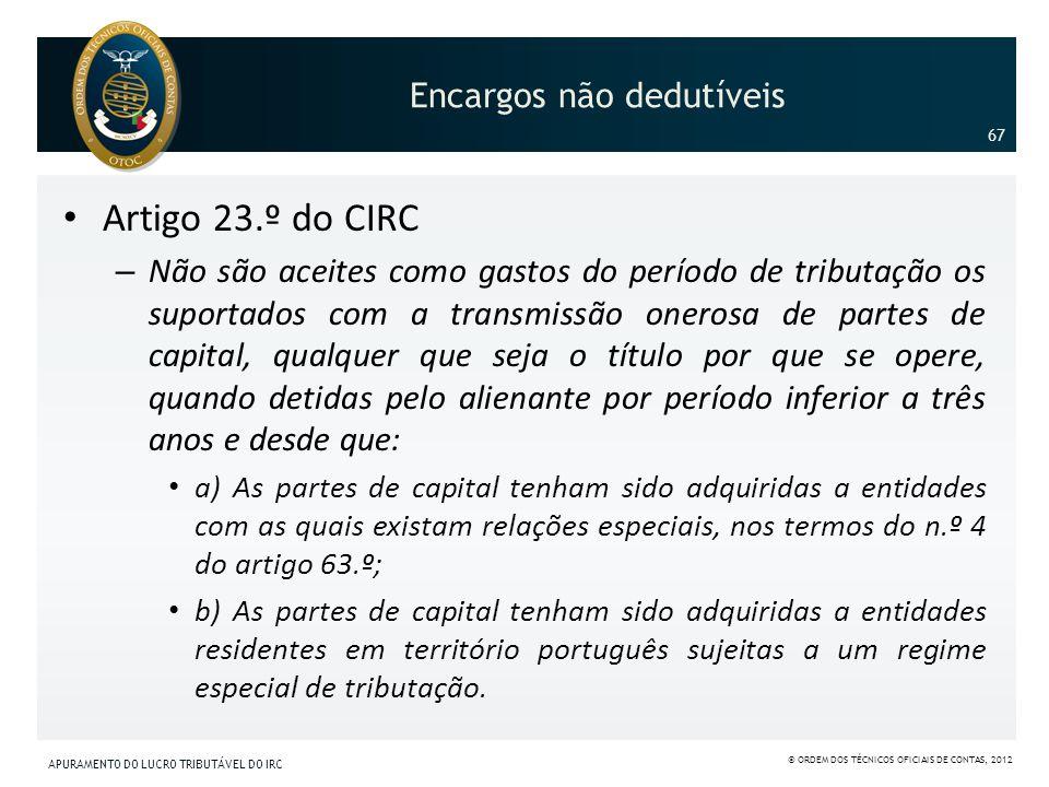 Encargos não dedutíveis Artigo 23.º do CIRC – Não são aceites como gastos do período de tributação os suportados com a transmissão onerosa de partes d