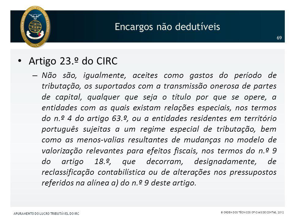 Encargos não dedutíveis Artigo 23.º do CIRC – Não são, igualmente, aceites como gastos do período de tributação, os suportados com a transmissão onero