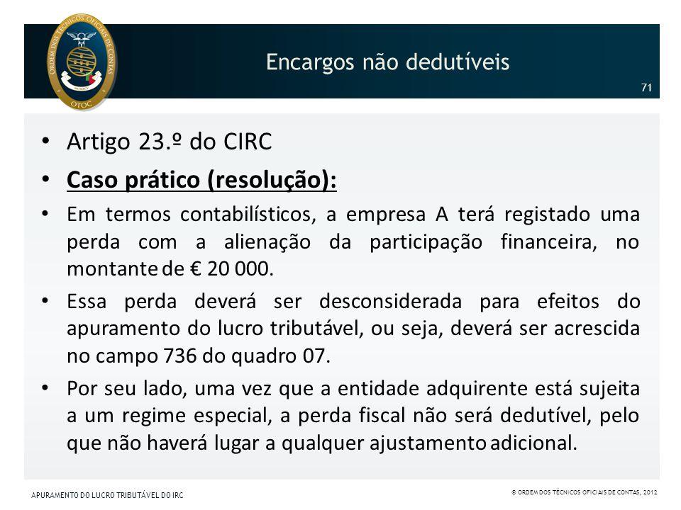 Encargos não dedutíveis Artigo 23.º do CIRC Caso prático (resolução): Em termos contabilísticos, a empresa A terá registado uma perda com a alienação