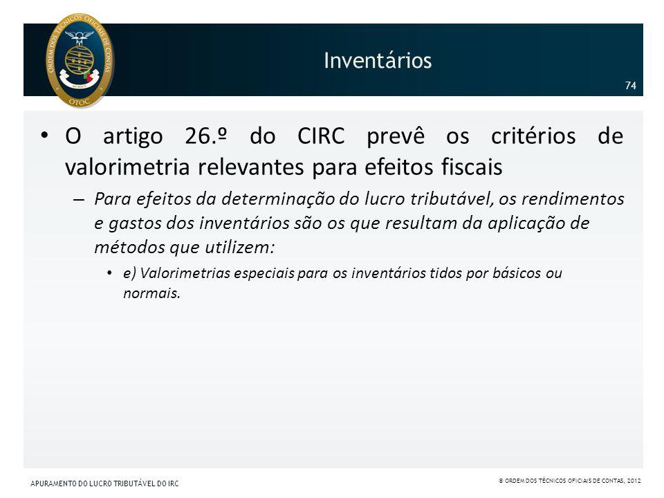 Inventários O artigo 26.º do CIRC prevê os critérios de valorimetria relevantes para efeitos fiscais – Para efeitos da determinação do lucro tributáve