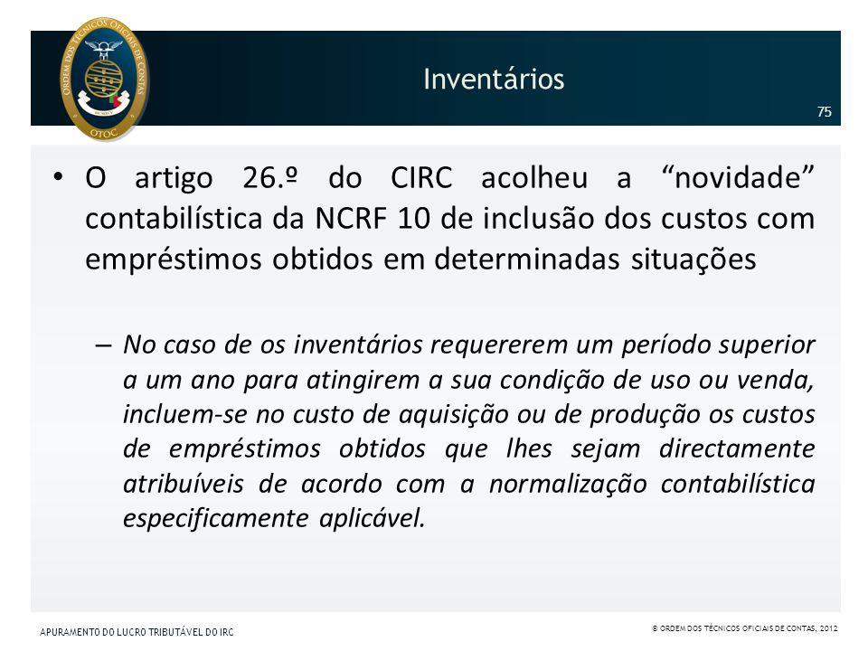 Inventários O artigo 26.º do CIRC acolheu a novidade contabilística da NCRF 10 de inclusão dos custos com empréstimos obtidos em determinadas situaçõe