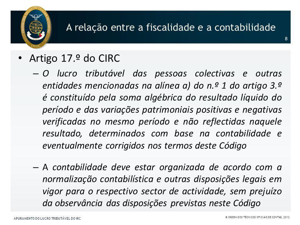 A relação entre a fiscalidade e a contabilidade Artigo 17.º do CIRC – O lucro tributável das pessoas colectivas e outras entidades mencionadas na alín