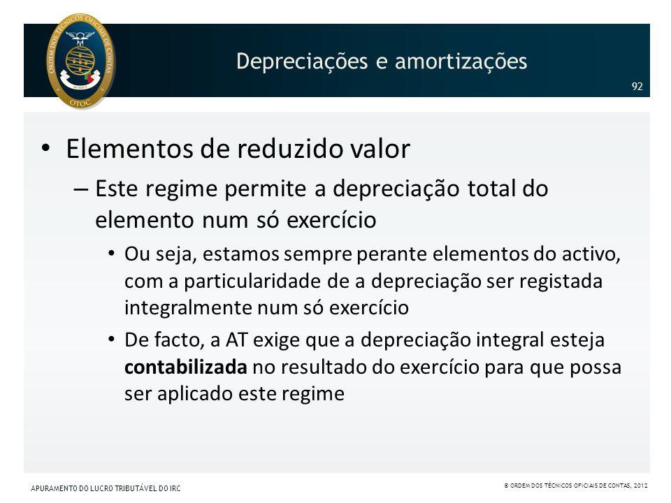 Elementos de reduzido valor – Este regime permite a depreciação total do elemento num só exercício Ou seja, estamos sempre perante elementos do activo