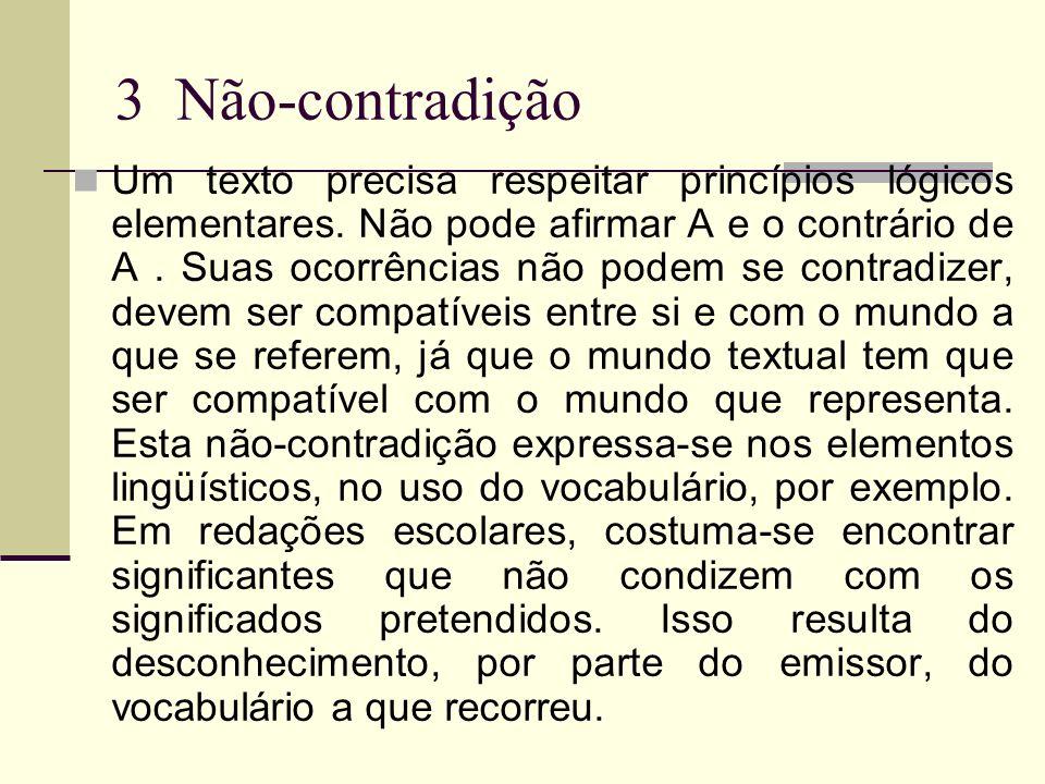 3 Não-contradição Um texto precisa respeitar princípios lógicos elementares. Não pode afirmar A e o contrário de A. Suas ocorrências não podem se cont