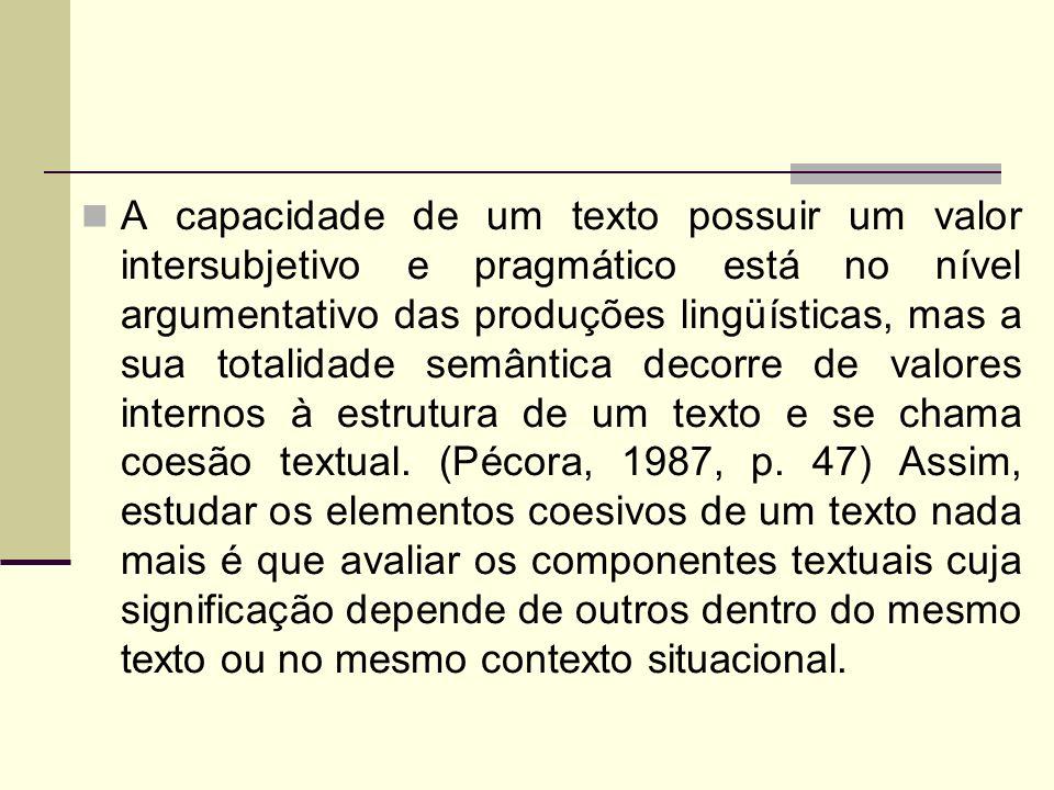 A capacidade de um texto possuir um valor intersubjetivo e pragmático está no nível argumentativo das produções lingüísticas, mas a sua totalidade sem