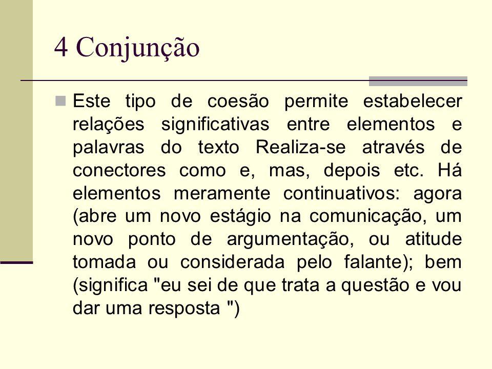 4 Conjunção Este tipo de coesão permite estabelecer relações significativas entre elementos e palavras do texto Realiza-se através de conectores como