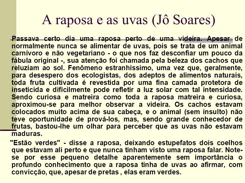 A raposa e as uvas (Jô Soares) Passava certo dia uma raposa perto de uma videira. Apesar de normalmente nunca se alimentar de uvas, pois se trata de u