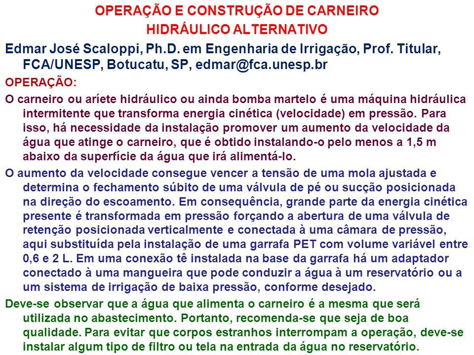 OPERAÇÃO E CONSTRUÇÃO DE CARNEIRO HIDRÁULICO ALTERNATIVO Edmar José Scaloppi, Ph.D. em Engenharia de Irrigação, Prof. Titular, FCA/UNESP, Botucatu, SP