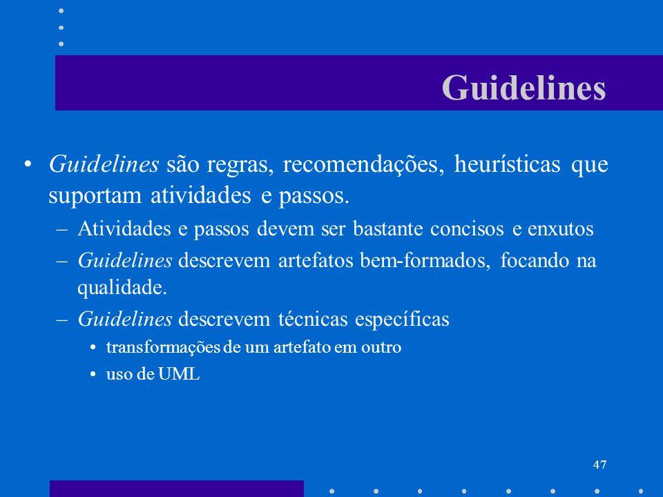 47 Guidelines Guidelines são regras, recomendações, heurísticas que suportam atividades e passos. –Atividades e passos devem ser bastante concisos e e