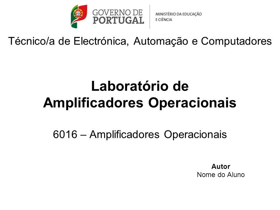 Técnico/a de Electrónica, Automação e Computadores Laboratório de Amplificadores Operacionais 6016 – Amplificadores Operacionais Autor Nome do Aluno