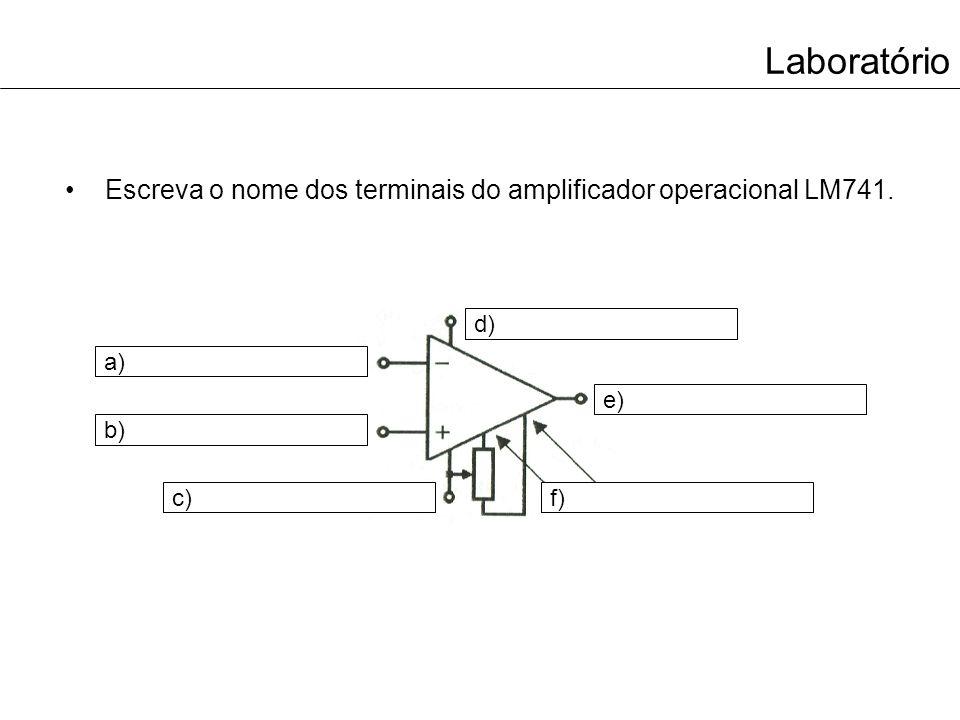 Laboratório Escreva o nome dos terminais do amplificador operacional LM741. f) e) d) a) b) c)