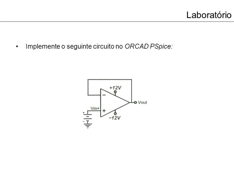 Laboratório Complete a tabela com os valores medidos no ORCAD PSpice: Vin+Vout -30V -6.3V -1V 0V +3.2V +5V +13.4V