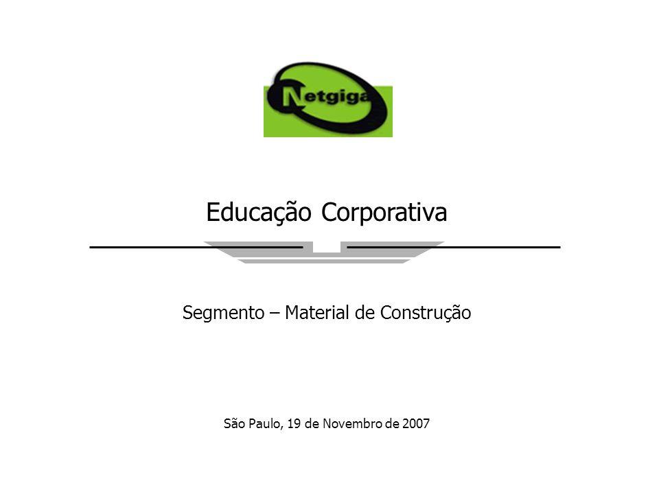 Educação Corporativa Segmento – Material de Construção São Paulo, 19 de Novembro de 2007
