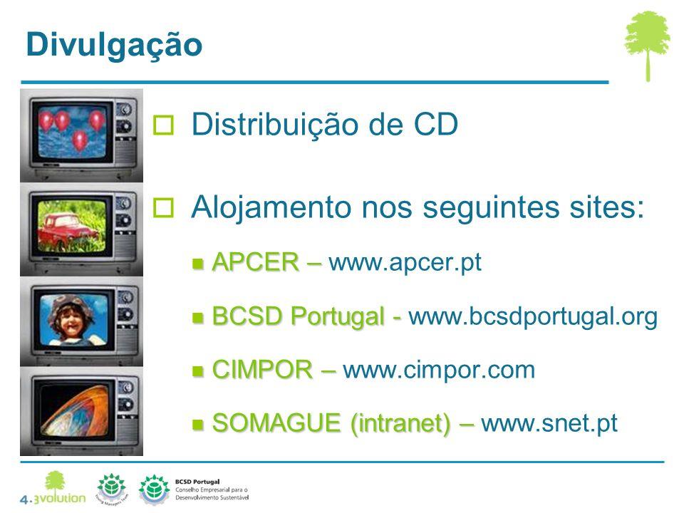 Divulgação Distribuição de CD Alojamento nos seguintes sites: APCER – APCER – www.apcer.pt BCSD Portugal - BCSD Portugal - www.bcsdportugal.org CIMPOR – CIMPOR – www.cimpor.com SOMAGUE (intranet) – SOMAGUE (intranet) – www.snet.pt