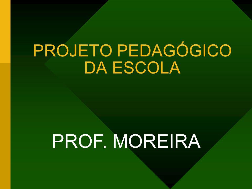 PROJETO PEDAGÓGICO DA ESCOLA PROF. MOREIRA