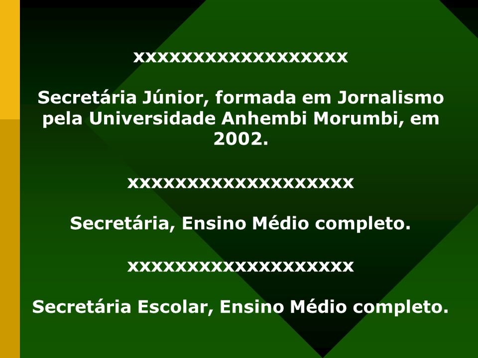 xxxxxxxxxxxxxxxxxx Secretária Júnior, formada em Jornalismo pela Universidade Anhembi Morumbi, em 2002. xxxxxxxxxxxxxxxxxxx Secretária, Ensino Médio c
