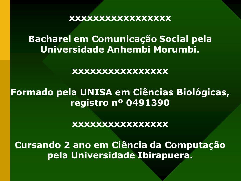 xxxxxxxxxxxxxxxxx Bacharel em Comunicação Social pela Universidade Anhembi Morumbi. xxxxxxxxxxxxxxxx Formado pela UNISA em Ciências Biológicas, regist