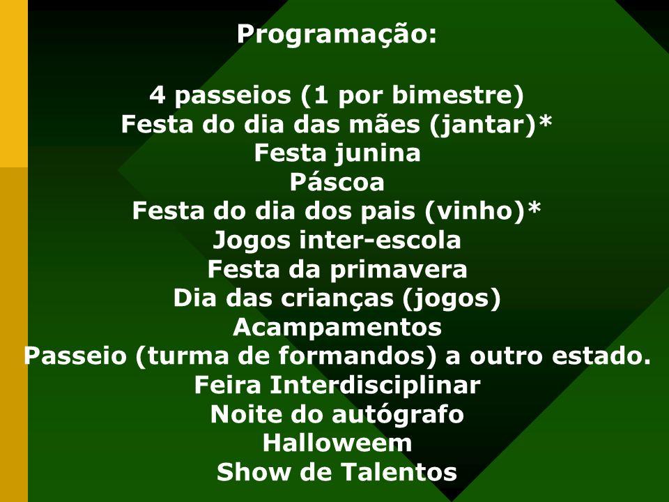Programação: 4 passeios (1 por bimestre) Festa do dia das mães (jantar)* Festa junina Páscoa Festa do dia dos pais (vinho)* Jogos inter-escola Festa d