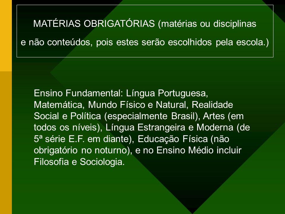 Ensino Fundamental: Língua Portuguesa, Matemática, Mundo Físico e Natural, Realidade Social e Política (especialmente Brasil), Artes (em todos os níve
