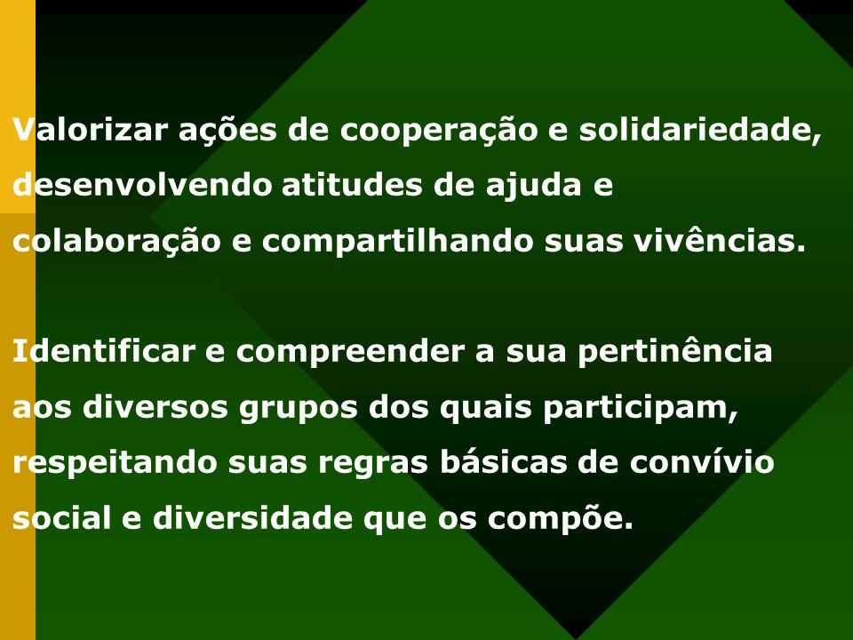 Valorizar ações de cooperação e solidariedade, desenvolvendo atitudes de ajuda e colaboração e compartilhando suas vivências. Identificar e compreende