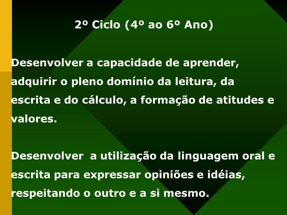 2º Ciclo (4º ao 6º Ano) Desenvolver a capacidade de aprender, adquirir o pleno domínio da leitura, da escrita e do cálculo, a formação de atitudes e v