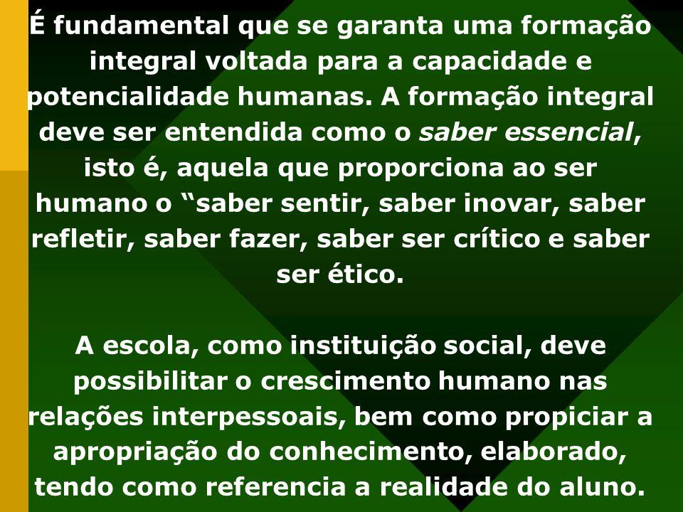 É fundamental que se garanta uma formação integral voltada para a capacidade e potencialidade humanas.