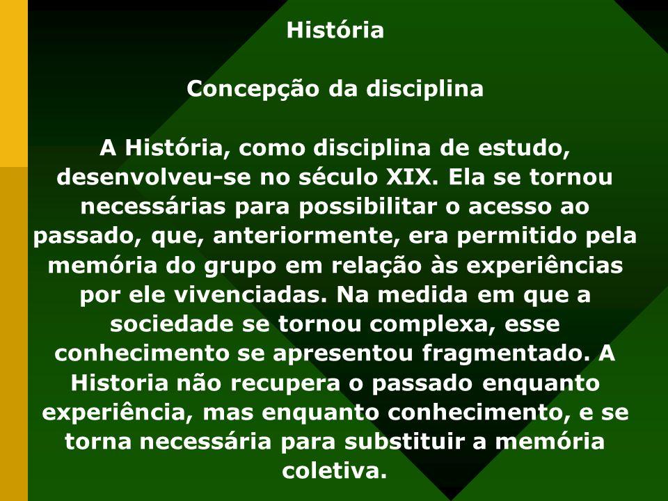 História Concepção da disciplina A História, como disciplina de estudo, desenvolveu-se no século XIX. Ela se tornou necessárias para possibilitar o ac