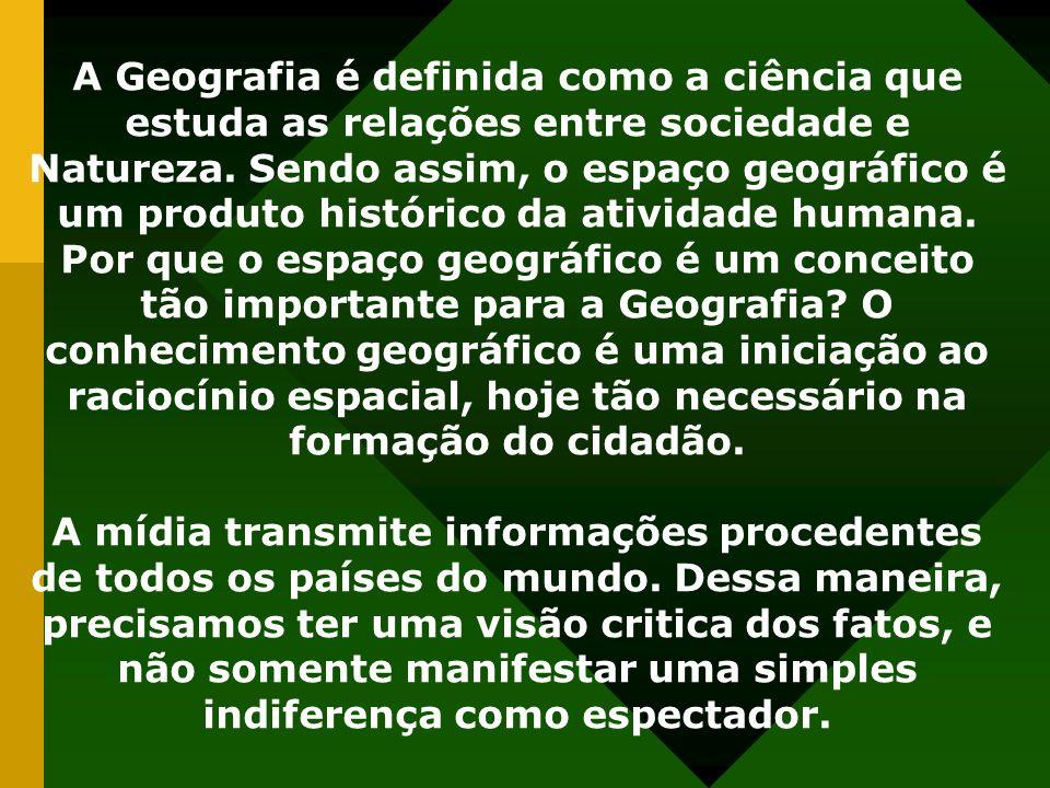 A Geografia é definida como a ciência que estuda as relações entre sociedade e Natureza.