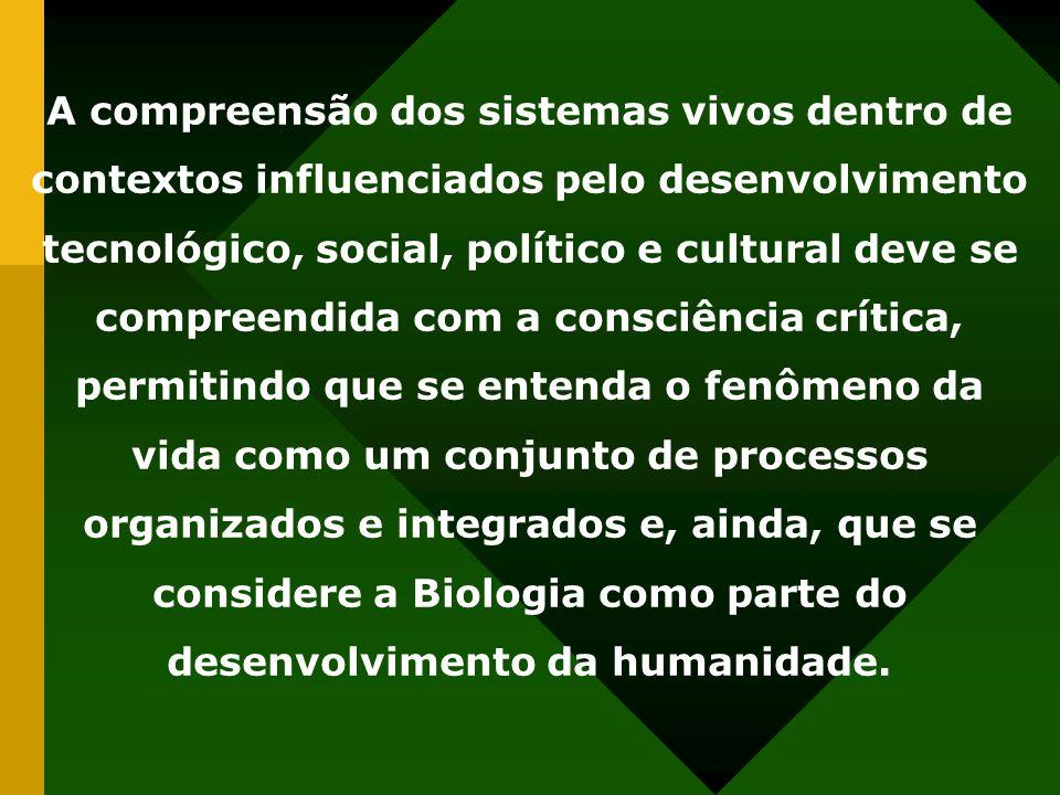 A compreensão dos sistemas vivos dentro de contextos influenciados pelo desenvolvimento tecnológico, social, político e cultural deve se compreendida