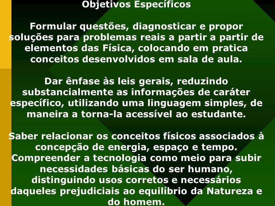 Objetivos Específicos Formular questões, diagnosticar e propor soluções para problemas reais a partir a partir de elementos das Física, colocando em p