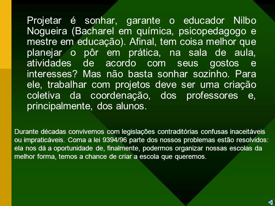 Projetar é sonhar, garante o educador Nilbo Nogueira (Bacharel em química, psicopedagogo e mestre em educação). Afinal, tem coisa melhor que planejar