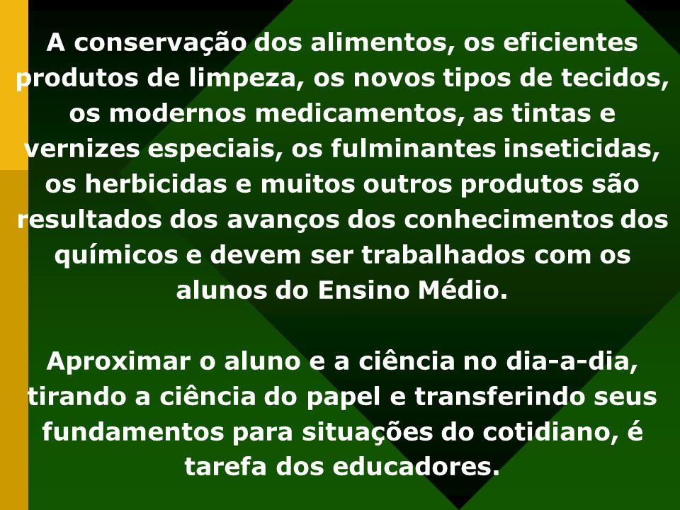 A conservação dos alimentos, os eficientes produtos de limpeza, os novos tipos de tecidos, os modernos medicamentos, as tintas e vernizes especiais, o