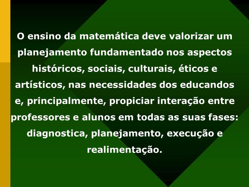 O ensino da matemática deve valorizar um planejamento fundamentado nos aspectos históricos, sociais, culturais, éticos e artísticos, nas necessidades