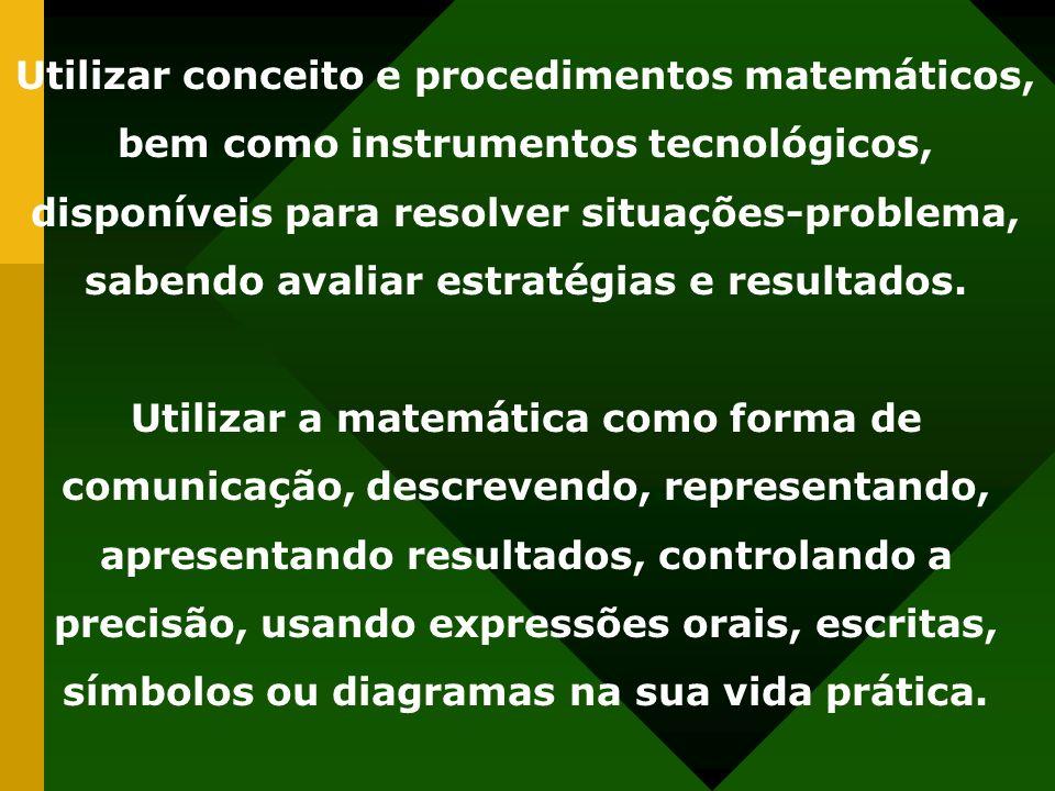 Utilizar conceito e procedimentos matemáticos, bem como instrumentos tecnológicos, disponíveis para resolver situações-problema, sabendo avaliar estratégias e resultados.