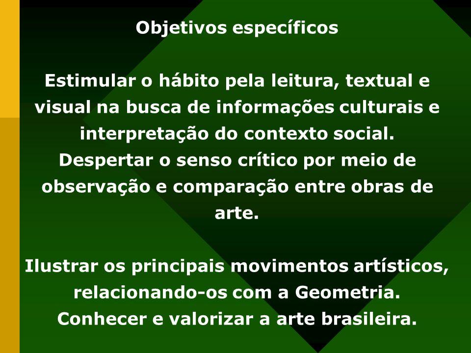 Objetivos específicos Estimular o hábito pela leitura, textual e visual na busca de informações culturais e interpretação do contexto social.