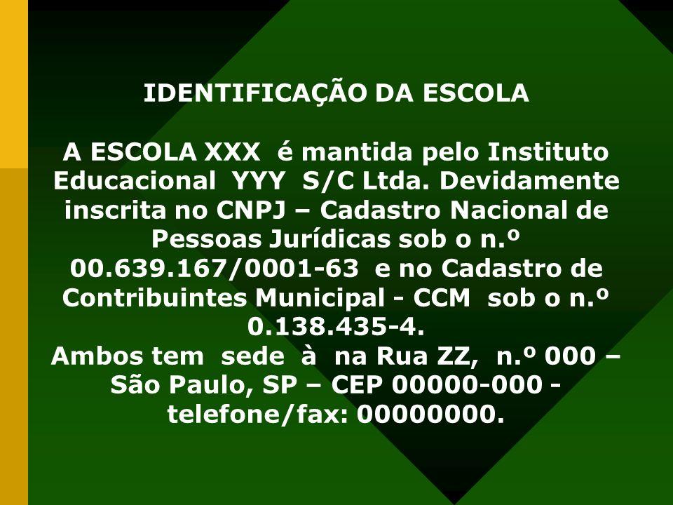 IDENTIFICAÇÃO DA ESCOLA A ESCOLA XXX é mantida pelo Instituto Educacional YYY S/C Ltda. Devidamente inscrita no CNPJ – Cadastro Nacional de Pessoas Ju