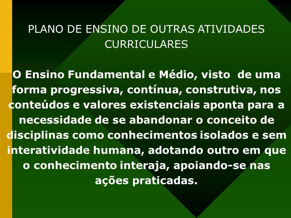 PLANO DE ENSINO DE OUTRAS ATIVIDADES CURRICULARES O Ensino Fundamental e Médio, visto de uma forma progressiva, contínua, construtiva, nos conteúdos e