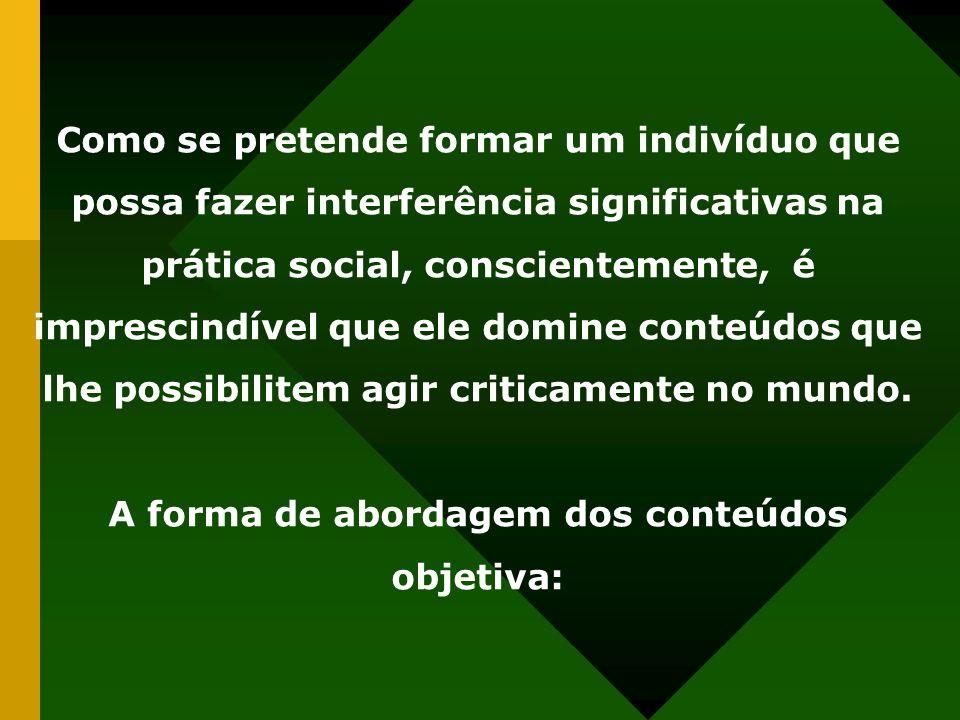 Como se pretende formar um indivíduo que possa fazer interferência significativas na prática social, conscientemente, é imprescindível que ele domine