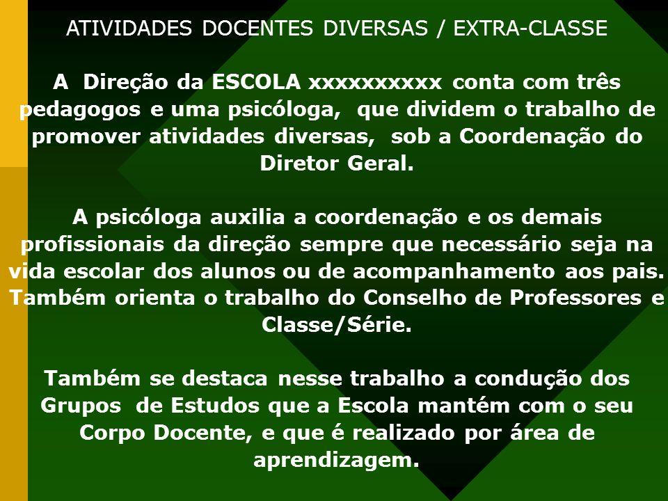 ATIVIDADES DOCENTES DIVERSAS / EXTRA-CLASSE A Direção da ESCOLA xxxxxxxxxx conta com três pedagogos e uma psicóloga, que dividem o trabalho de promove