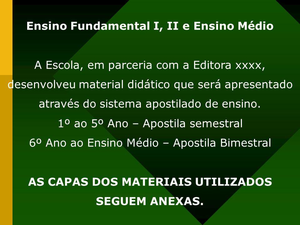 Ensino Fundamental I, II e Ensino Médio A Escola, em parceria com a Editora xxxx, desenvolveu material didático que será apresentado através do sistema apostilado de ensino.