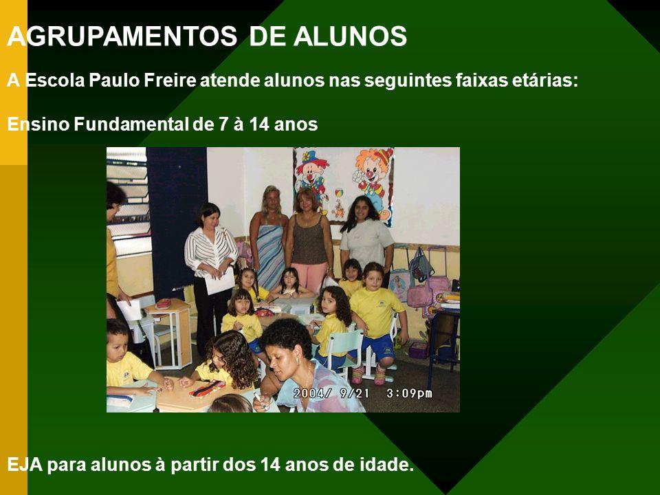 AGRUPAMENTOS DE ALUNOS A Escola Paulo Freire atende alunos nas seguintes faixas etárias: Ensino Fundamental de 7 à 14 anos EJA para alunos à partir do